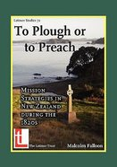 To Plough Or to Preach: Mission Strategies in New Zealand During the 1820S Paperback