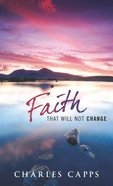 Faith That Will Not Change Paperback
