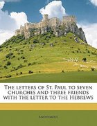 Letters of St. Paul to Seven Churches and Three Friends With the Letter to the Hebrews Paperback