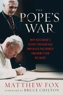 The Pope's War: Why Ratzinger's Secret Crusade Has Imperiled the Church and How It Can Be Saved Hardback