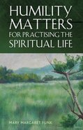 Humility Matters For Practicing the Spiritual Life Paperback