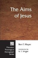 The Aims of Jesus (Princeton Theological Monograph Series) Paperback