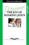 The Joy of Sharing Jesus (Study Guide, 4 Sessions, Basic) (Discover Your Bible Series) Paperback