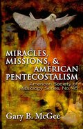 Miracles, Missions and American Pentecostalism (American Society Of Missiology Series)