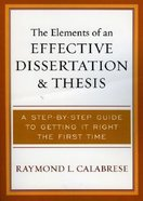 The Elements of An Effective Dissertation and Thesis Paperback