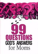 99 Questions, God's Answers For Mom's