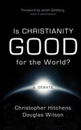 Is Christianity Good For the World? Hardback
