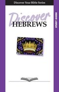 Hebrews (Study Guide, 9 Sessions, Intermediate) (Discover Your Bible Series) Paperback