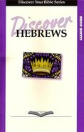Hebrews (Leader Guide, 9 Sessions, Intermediate) (Discover Your Bible Series) Paperback