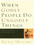 When Godly People Do Ungodly Things (Large Print) Paperback