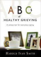 Abc's of Healthy Grieving Paperback