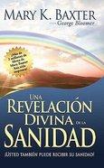Una Revelacion Divina De La Sanidad (Divine Revelation Of Healing)