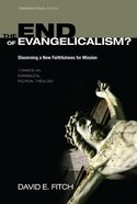 The End of Evangelicalism? Discerning a New Faithfulness For Mission Paperback