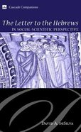 The Letter to the Hebrews in Social-Scientific Perspective Paperback
