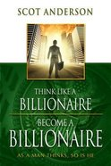 Think Like a Billionaire, Become a Billionaire Paperback
