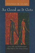 As Good as It Gets: Love, Life, and Relationships Paperback