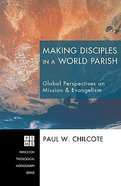 Making Disciples in a World Parish (Princeton Theological Monograph Series) Paperback