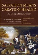 Salvation Means Creation Healed: The Ecology of Sin and Grace Paperback
