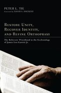 Restore Unity, Recover Identity and Refine Orthopraxy Paperback