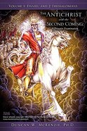 Antichrist & the Second Coming (Vol 1: Daniel And 2 Thessalonians)