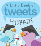 A Little Book of Tweets For Grads Paperback