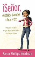 Senor, Estas Tarde Otra Vez (You'Re Late Again, Lord) Paperback