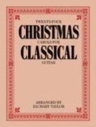 Twenty Four Christmas Carols For Classical Guitar