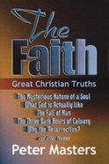 The Faith: Great Christian Truths Paperback