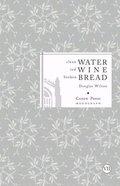 Clean Water, Red Wine, Broken Bread