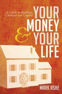 Your Money and Your Life: A Guide to Building Character and Capital Paperback