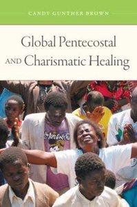 Global Pentecostal and Charismatic Healing (Volume 1)