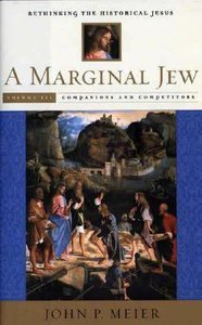 A Marginal Jew: Rethinking the Historical Jesus (Vol 3)