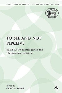 To See and Not Perceive (Library Of Hebrew Bible/old Testament Studies Series)