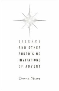 Silence and Other Surprising Invitations of Advent