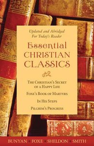 Essential Christian Classics: Bunyan, Foxe, Sheldon, Smith