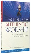Teaching Kids Authentic Worship Paperback