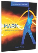 Mark, Searching For The Man Who is God (Youthworks Bible Study Series)