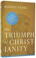 Triumph of Christianity: How the Jesus Movement Became the World's Largest Religion Hardback