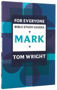 Mark (N.t Wright For Everyone Bible Study Guide Series) Paperback