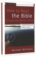 How to Read the Bible Through the Jesus Lens Paperback