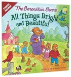 All Things Bright and Beautiful (Stickers Included) (The Berenstain Bears Series)