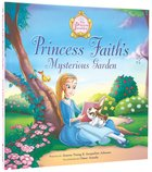 Princess Faith's Mysterious Garden (The Princess Parables Series) Hardback