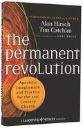The Permanent Revolution: Apostolic Imagination and Practice For the 21St Century Hardback