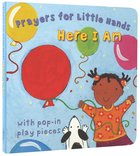 Here I Am (Prayers For Little Hands Series) Board Book