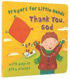 Thank You, God (Prayers For Little Hands Series) Board Book
