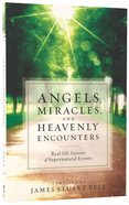 Angels, Miracles, and Heavenly Encounters: Real-Life Stories of Supernatural Events Paperback