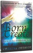 Born to Create: Stepping Into Your Supernatural Destiny Paperback