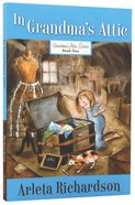 In Grandma's Attic (#01 in Grandma's Attic Series) Paperback