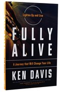 Fully Alive: Lighten Up and Live - a Journey That Will Change Your Life Paperback