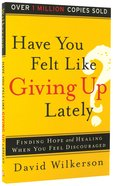 Have You Felt Like Giving Up Lately? Paperback
